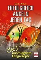 Erfolgreich angeln jeden Tag: 365 unschlagbare Fangrezepte - Müller Rüschlikon