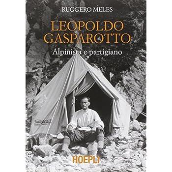 Leopoldo Gasparotto. Alpinista E Partigiano