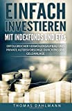 Einfach investieren mit Indexfonds und ETFs: Erfolgreicher Vermögensaufbau und private