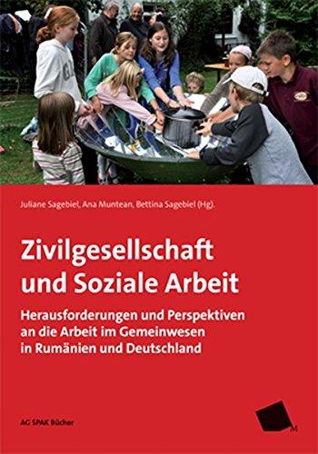 Zivilgesellschaft und Soziale Arbeit: Herausforderungen und Perspektiven an die Arbeit im Gemeinwesen in Rumänien und Deutschland
