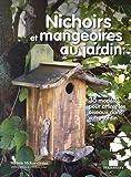 Nichoirs et mangeoires au jardin : 35 modèles pour attirer les oiseaux dans votre jardin...