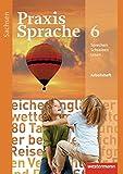 Praxis Sprache - Ausgabe 2011 für Sachsen: Arbeitsheft 6