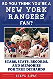 So You Think You're a New York Rangers Fan?: Stars, Stats, Records, and Memories for True Diehards (So You Think You're a Team Fan)