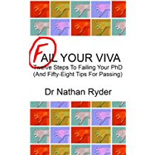 Fail Your Viva - Twelve Steps To Failing Your PhD (And Fifty-Eight Tips For Passing)