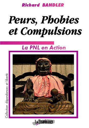 Peurs, phobies et compulsions : la PNL en Action par Richard Bandler