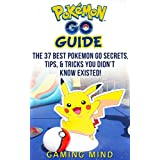 Pokemon GO: Game Guide: The 37 Best Pokemon Go Secrets, Tips, & Tricks You Didn't Know Existed! (Pokemon Go Game - Pokemon Go Guide - Pokemon Go Secrets) (English Edition)
