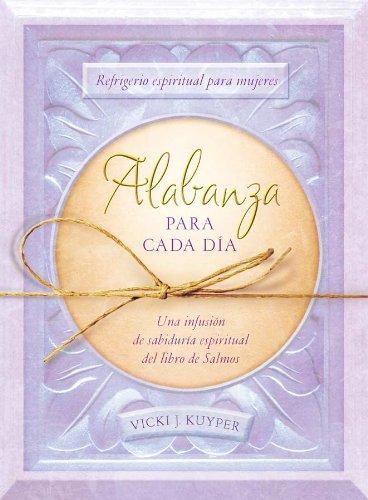 Alabanza Para Cada Día: Refrigerio Espiritual Para Mujeres--Una Infusión de Sabiduría Espiritual del Libro de Salmos (Spiritual Refreshment for Women)