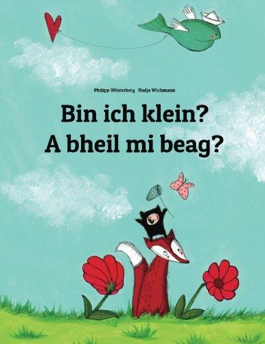 Bin ich klein? A bheil mi beag?: Kinderbuch Deutsch-Schottisch/Schottisches-Gälisch (bilingual/zweisprachig) (Gälische Geschichte)