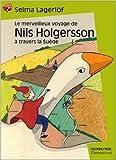 Le Merveilleux Voyage de Nils Holgersson à travers la Suède de Selma Lagerlöf,Michel Boucher (Illustrations),Agneta Segol (Traduction) ( 4 janvier 1999 )