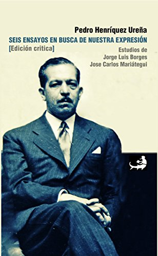 Seis ensayos en busca de nuestra expresión: (Ediciónn crítica) (Biblioteca Pedro Henríquez Ureña nº 20) por Pedro Ureña