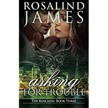 Asking for Trouble by Rosalind James (2014-02-01)