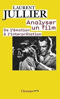 Analyser un film: De l'émotion à l'interprétation (Champs Arts) von [Jullier, Laurent]