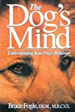 The Dog′s Mind: Understanding Your Dog′s Behavior (Howell reference books)