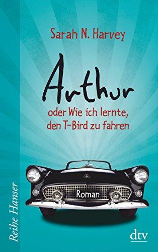 Preisvergleich Produktbild Arthur oder Wie ich lernte, den T-Bird zu fahren: Roman (Reihe Hanser)