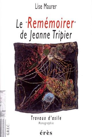 Le Remémoirer de Jeanne Tripier. Travaux d'asile. Monographie.