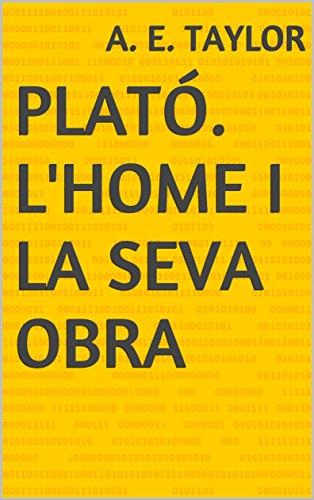 Plató. L'home i la seva obra (Catalan Edition) por A. E. Taylor