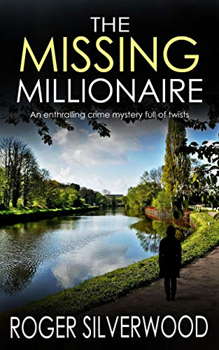 THE MISSING MILLIONAIRE an enthralling crime mystery full of twists (Yorkshire Murder Mysteries Book 8) by [SILVERWOOD, ROGER]