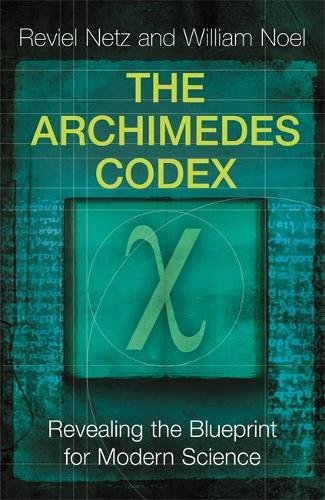 The Archimedes Codex: Revealing The Secrets Of The World's Greatest Palimpsest: Revealing the Blueprint for Modern Science
