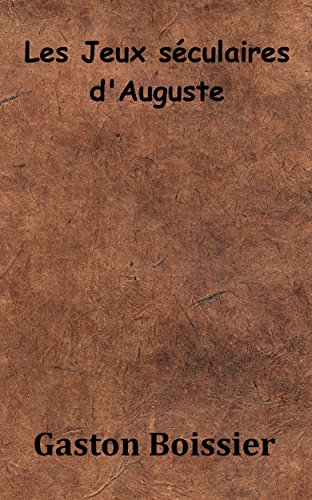 Les Jeux séculaires d'Auguste par Gaston Boissier