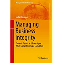 Managing Business Integrity: Prevent, Detect, and Investigate White-collar Crime and Corruption (Management for Professionals)