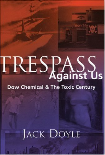 trespass-against-us-dow-chemicals-legacy-of-profit-and-pollution-environmental-health-series-paperba