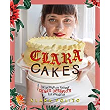 Clara Cakes: Delicious and Simple Vegan Desserts for Everyone !