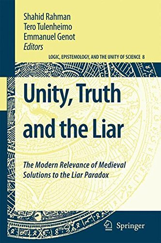 Unity, Truth and the Liar: The Modern Relevance of Medieval Solutions to the Liar Paradox (Logic, Epistemology, and the Unity of Science) (2008-10-28)