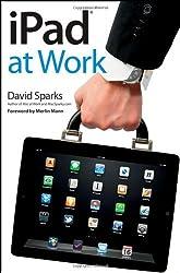 iPad at Work by David Sparks (2011-10-04)