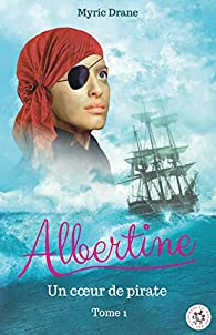 Albertine, tome 1 : Un coeur de pirate par Myric Drane