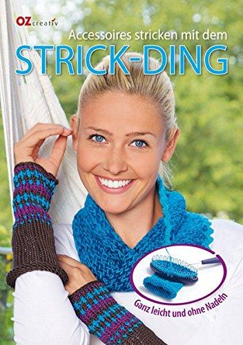 Preisvergleich Produktbild Accessoires stricken mit dem Strick-Ding: Ganz leicht und ohne Nadeln