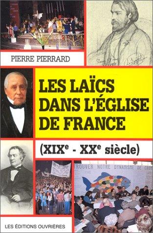 Les laïcs dans l'église de France : XIXe-XXe siècle par Pierre Pierrard