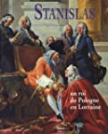 Stanislas : Un roi de Pologne en Lorr...