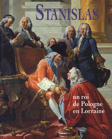Stanislas : Un roi de Pologne en Lorraine