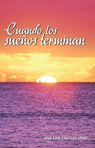 Cuando Los Sueños Terminan por José Luis Castillo Uribe