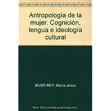 Antropología de la Mujer: Cognición, Lengua e Ideología Cultural