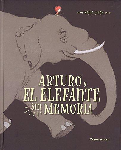 Arturo y El Elefante sin Memoria, Colección Infantil por MARIA GIRON FIGEROLA