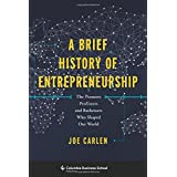 Brief History of Entrepreneurship: The Pioneers, Profiteers, and Racketeers Who Shaped Our World (Columbia Business School Publishing)