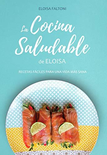 La cocina saludable de Eloisa: Recetas fáciles para una vida más ...