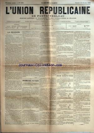 UNION REPUBLICAINE DE FONTAINEBLEAU (L') [No 1206] du 16/02/1889 - LA REVISION PAR ALIUS - INFORMATIONS POLITIQUES - CONSEIL DE CABINET - UNE FAUSSE NOUVELLE - LES DELITS DE DIFFAMATION - L'ARTICLE 8 DE LA CONSTITUTION - AU SENAT - LA REVISION - LE SCRUTIN D'ARRONDISSEMENT - L'ELECTION DU NORD - ECHOS - GALLOPHOBIE DE L'EMPEREUR D'ALLEMAGNE - LES SUITES D'UN MYSTERE - MESDAMES, LISEZ ET MEDITEZ - LA FAMILLE IMPERIALE D'Autriche - LES MILITAIRES A L'EXPOSITION - NOS D