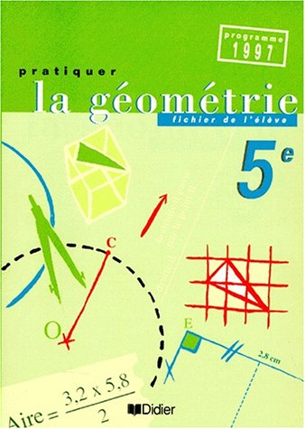 Pratiquer la géométrie 5e, édition 1997. Fichier élève par André, Diddry, Iochum
