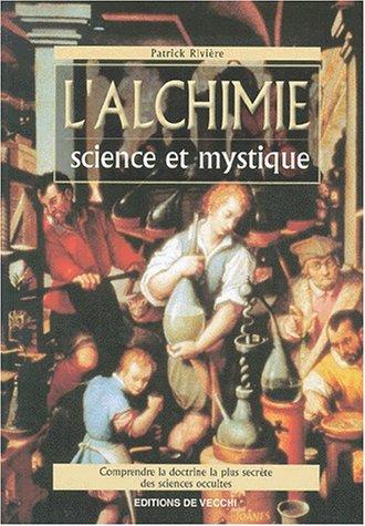 L'alchimie. Science et mystique