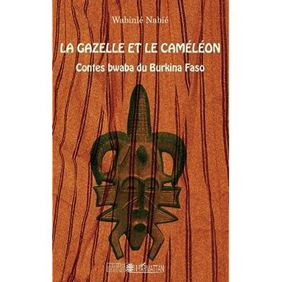 La gazelle et le caméléon: Contes bwaba du Burkina Faso