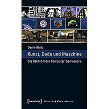 Kunst, Code und Maschine: Die Ästhetik der Computer-Demoszene (Kultur- und Medientheorie)