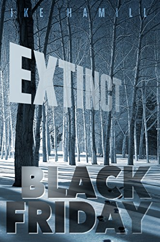 Black Friday (Extinct Book 3) (English Edition) eBook: Ike Hamill ...