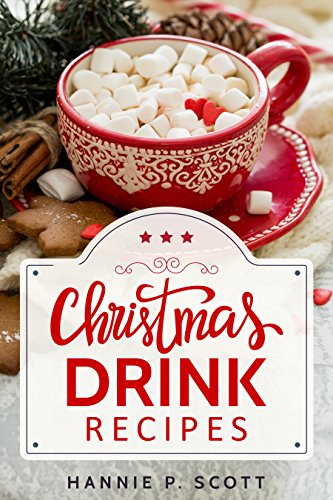 Christmas Drink Recipes: Simple & Easy Holiday Drink Recipes to Make at Home! (English Edition)