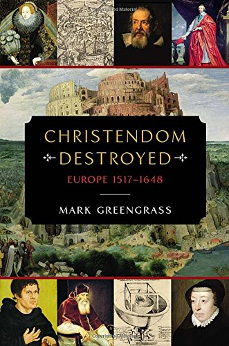 Christendom Destroyed: Europe 1517-1648 (Penguin History of Europe)