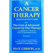 A Cancer Therapy: Results of Fifty Cases and the Cure of Advanced Cancer by Diet Therapy : A Summary of 30 Years of Clinical Experimentation: Results of 50 Cases