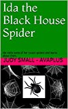 Ida the Black House Spider: Ida visits some of her cousin spiders and learns about them. (Ida the Black House Spider - Day 1)