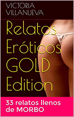 Relatos Eróticos GOLD Edition: 33 relatos llenos de MORBO