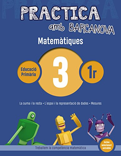 Practica amb Barcanova 3. Matemàtiques: La suma i la resta. L'espai i la representació de dades. Mesures (Materials Educatius - Material Complementari Primària - Quaderns De Matemàtiques)